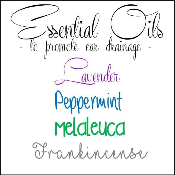 Essential Oils for ear drainage: lavender, peppermint, melaleuca, frankincense